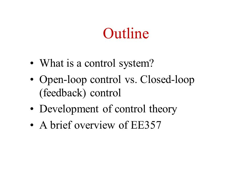 Outline What is a control system. Open-loop control vs.