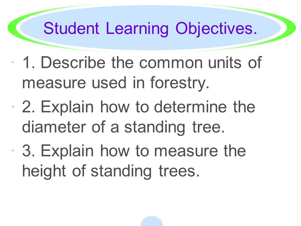 Student Learning Objectives.·1. Describe the common units of measure used in forestry.