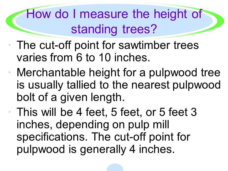 How do I measure the height of standing trees? · This cut-off point is located where the stem diameter reaches a minimum size for the product for whic