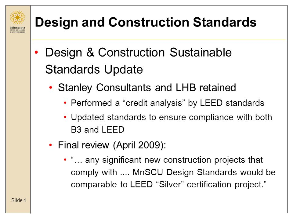 Slide 25 Lake Superior College System's 1 st LEED Bldg In process: Winona Memorial Hall – Silver St Cloud State Univ Science – ISELF Silver Planned for 2010 : Rochester Comm Technical College Classroom Renovation Normandale Community College – Classroom Addition
