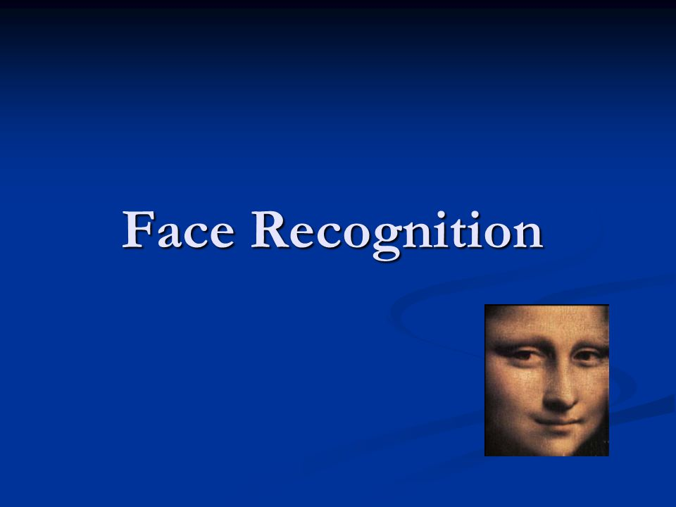 Introduction Why we are interested in face recognition.