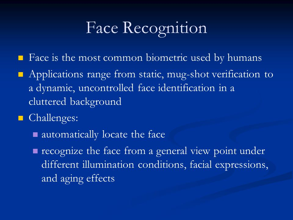 Authentication vs Identification Face Authentication/Verification (1:1 matching) Face Identification/recognition(1:n matching)