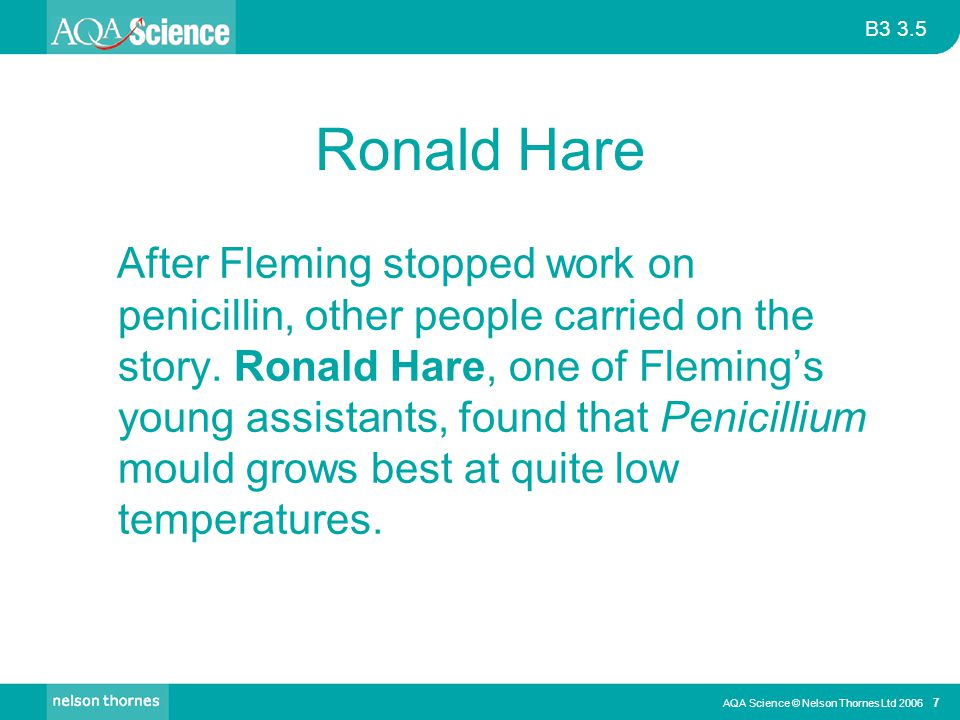 B3 3.5 AQA Science © Nelson Thornes Ltd 2006 18 Chain, Fleming and Florey all got a Nobel prize for their work.