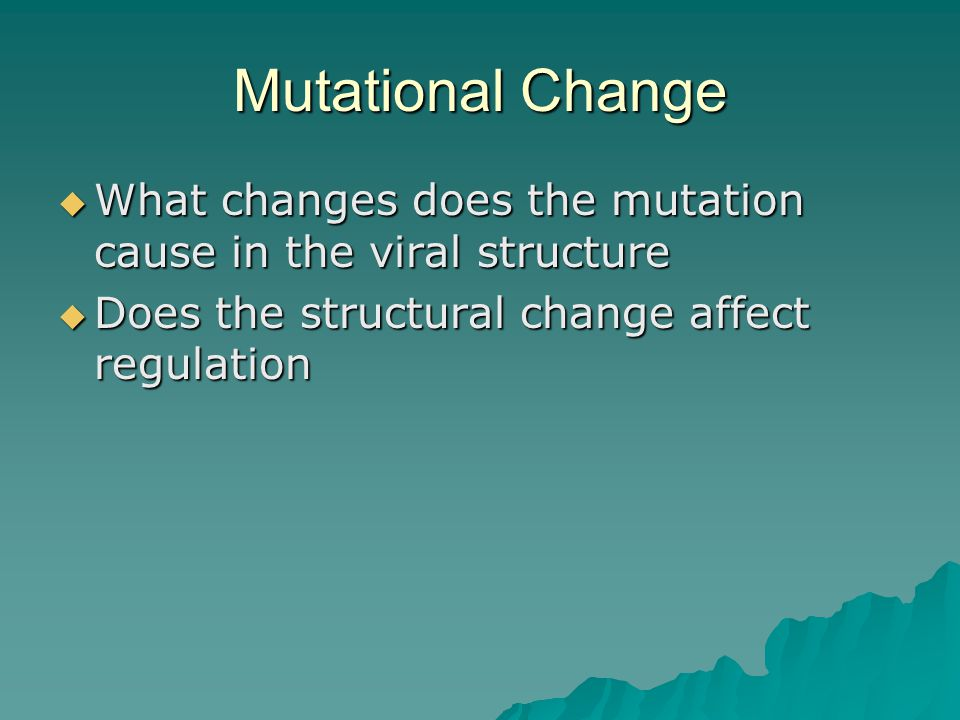 Mutational Change  What changes does the mutation cause in the viral structure  Does the structural change affect regulation