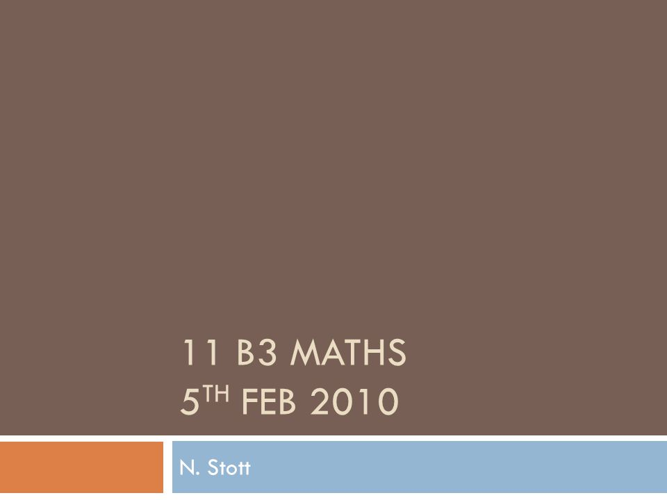 11 B3 MATHS 5 TH FEB 2010 N. Stott