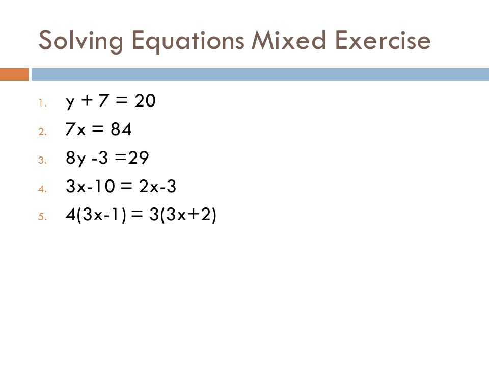 Solving Equations Mixed Exercise 1. y + 7 = 20 2.