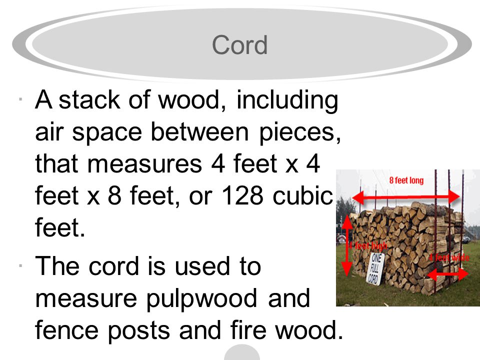 Cubic foot ·A unit of measurement equal to the volume of a cube of rough wood 1 foot in length on each of its six sides.