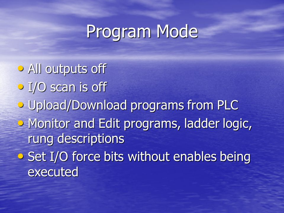Program Mode All outputs off All outputs off I/O scan is off I/O scan is off Upload/Download programs from PLC Upload/Download programs from PLC Monit