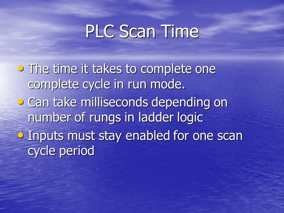 PLC Scan Time The time it takes to complete one complete cycle in run mode. The time it takes to complete one complete cycle in run mode. Can take mil