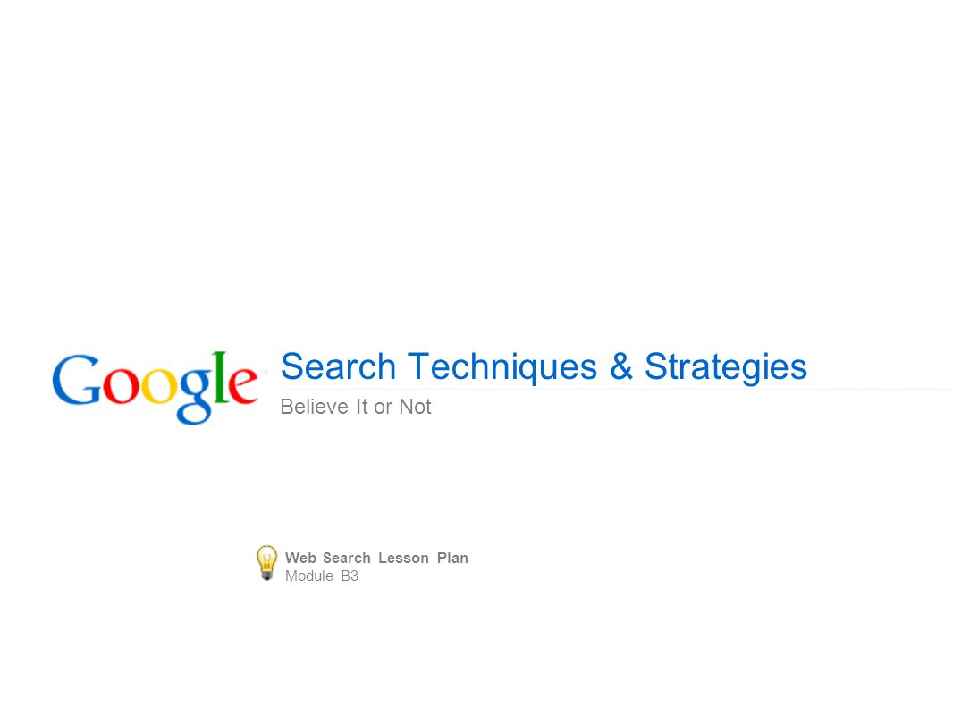 Search Techniques & Strategies Believe It or Not Web Search Lesson Plan Module B3
