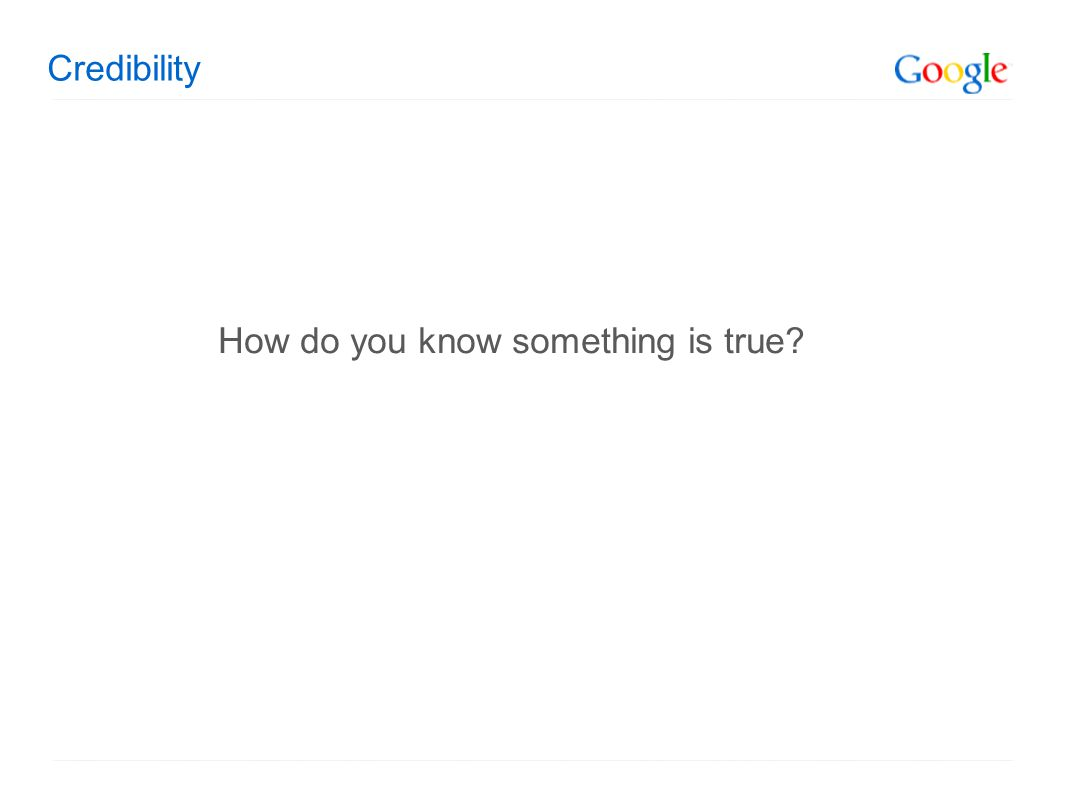 Credibility How do you know something is true