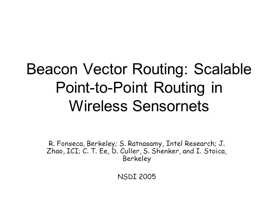 Beacon Vector Routing: Scalable Point-to-Point Routing in Wireless Sensornets R.