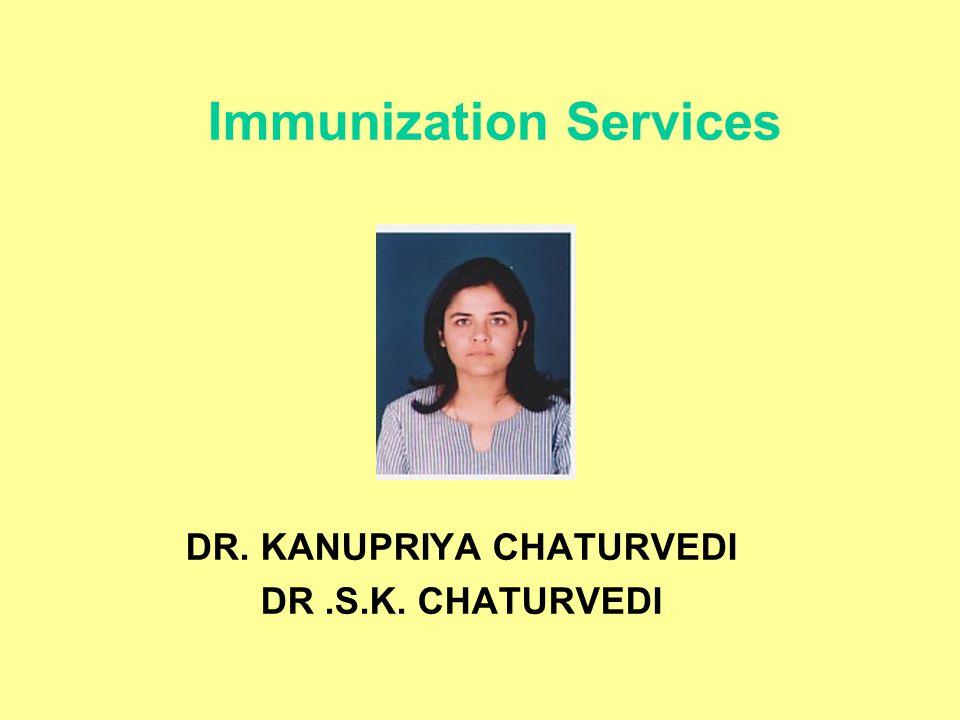 Immunization Services DR. KANUPRIYA CHATURVEDI DR.S.K. CHATURVEDI