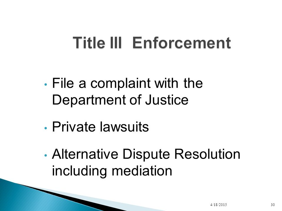 File a complaint with the Department of Justice Private lawsuits Alternative Dispute Resolution including mediation 4/18/201530