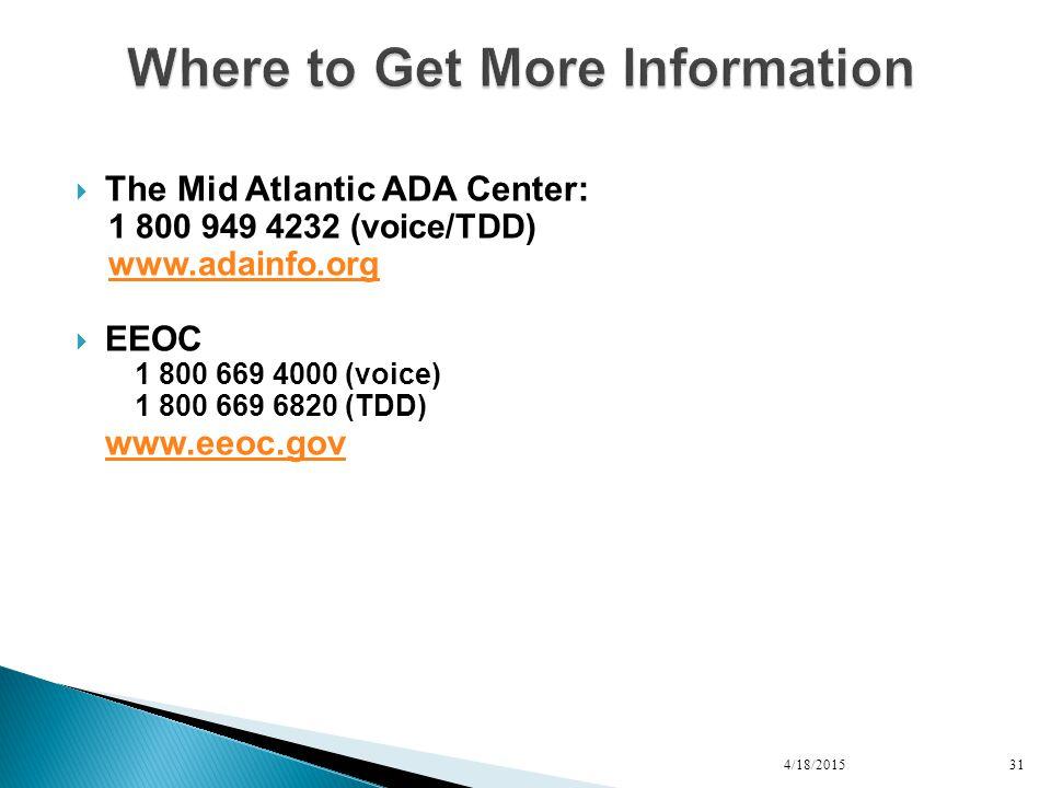  The Mid Atlantic ADA Center: 1 800 949 4232 (voice/TDD) www.adainfo.org  EEOC 1 800 669 4000 (voice) 1 800 669 6820 (TDD) www.eeoc.gov 4/18/201531