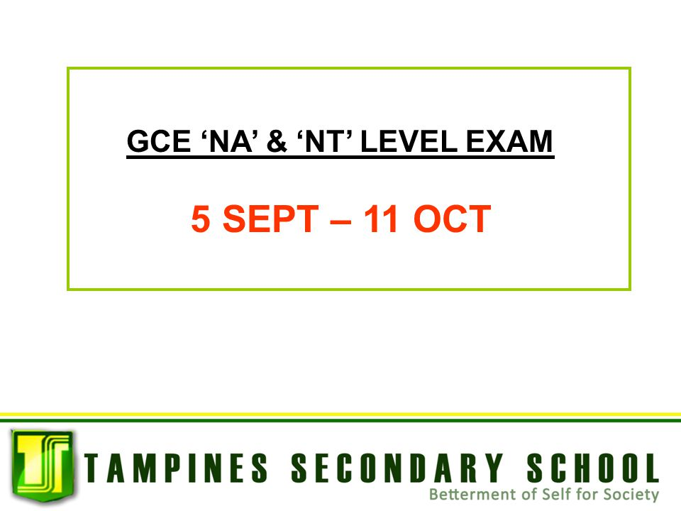 GCE 'NA' & 'NT' LEVEL EXAM 5 SEPT – 11 OCT
