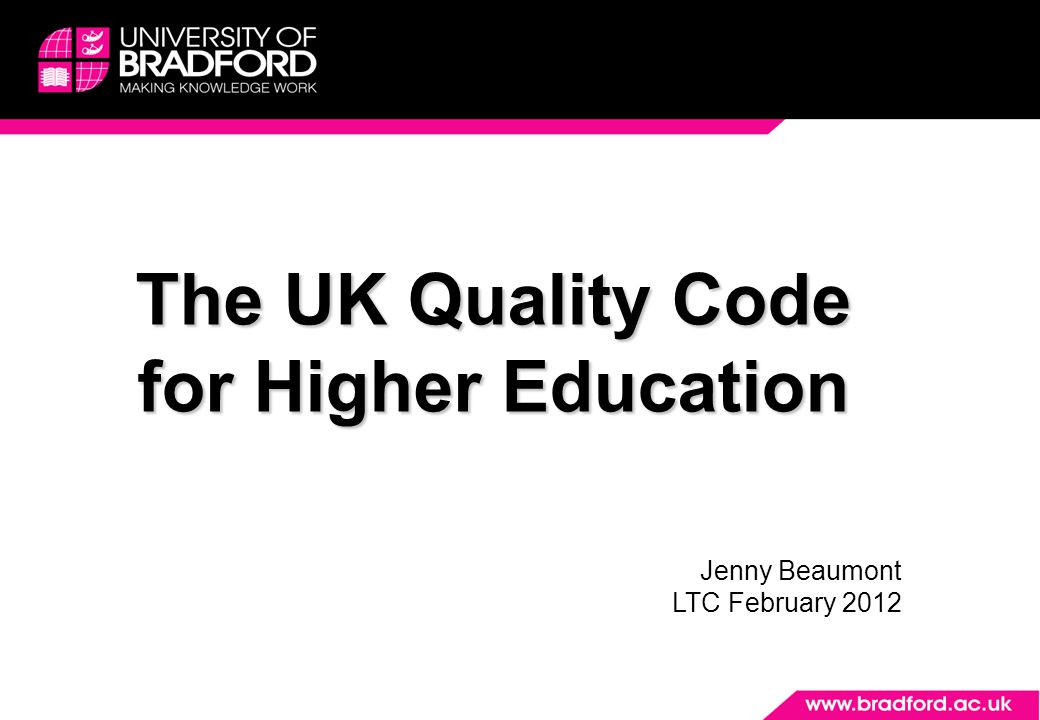 The UK Quality Code for Higher Education Jenny Beaumont LTC February 2012