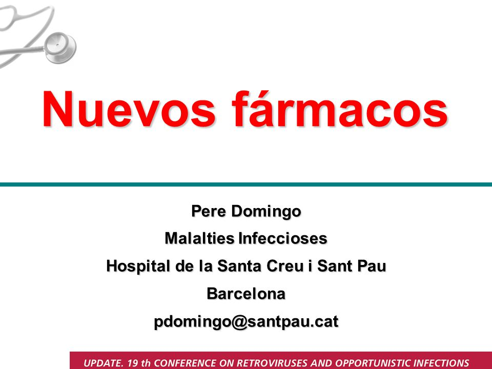 Nuevos fármacos Pere Domingo Malalties Infeccioses Hospital de la Santa Creu i Sant Pau Barcelonapdomingo@santpau.cat