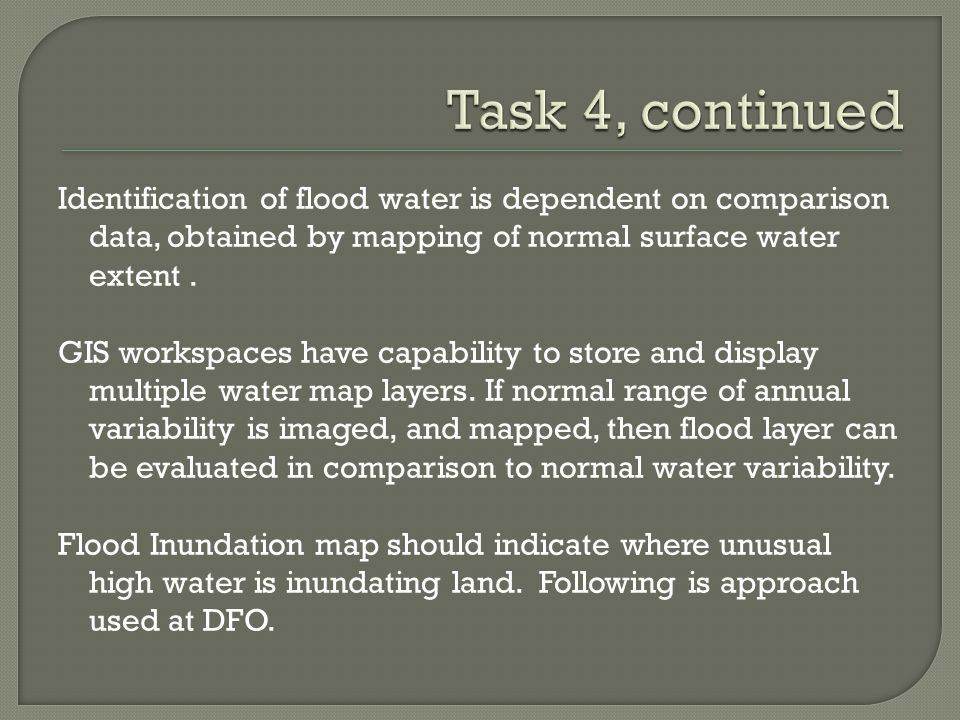 Identification of flood water is dependent on comparison data, obtained by mapping of normal surface water extent.