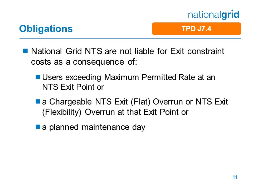 11 Obligations  National Grid NTS are not liable for Exit constraint costs as a consequence of:  Users exceeding Maximum Permitted Rate at an NTS Ex