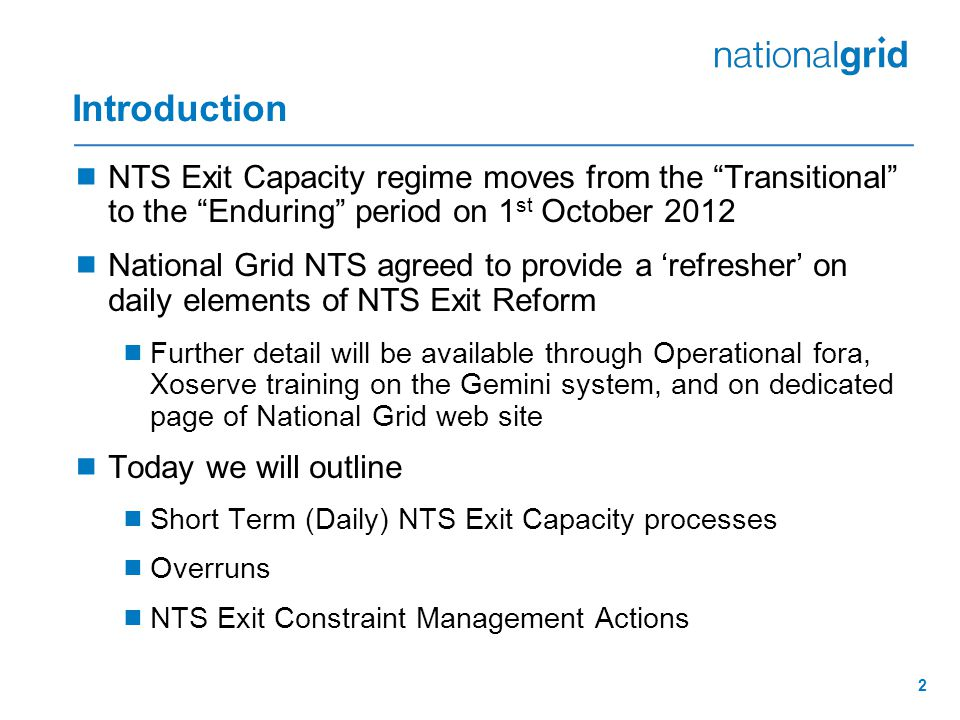 """2 Introduction  NTS Exit Capacity regime moves from the """"Transitional"""" to the """"Enduring"""" period on 1 st October 2012  National Grid NTS agreed to pr"""