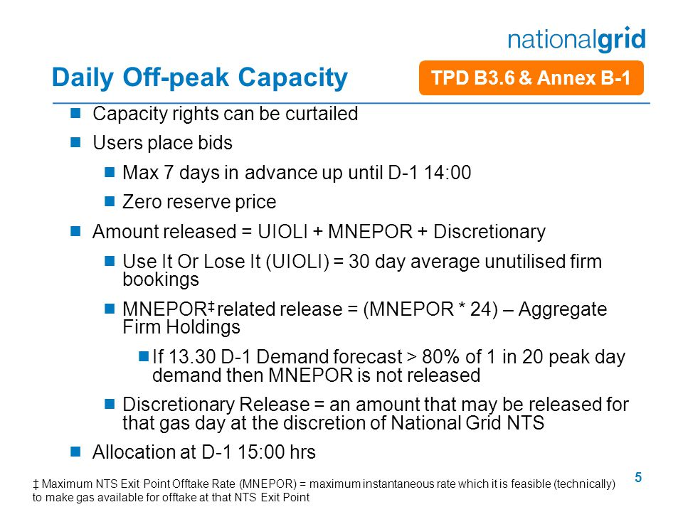 5 Daily Off-peak Capacity  Capacity rights can be curtailed  Users place bids  Max 7 days in advance up until D-1 14:00  Zero reserve price  Amou