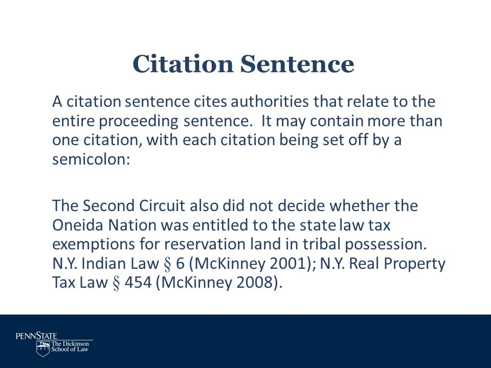 Citation Sentence A citation sentence cites authorities that relate to the entire proceeding sentence. It may contain more than one citation, with eac