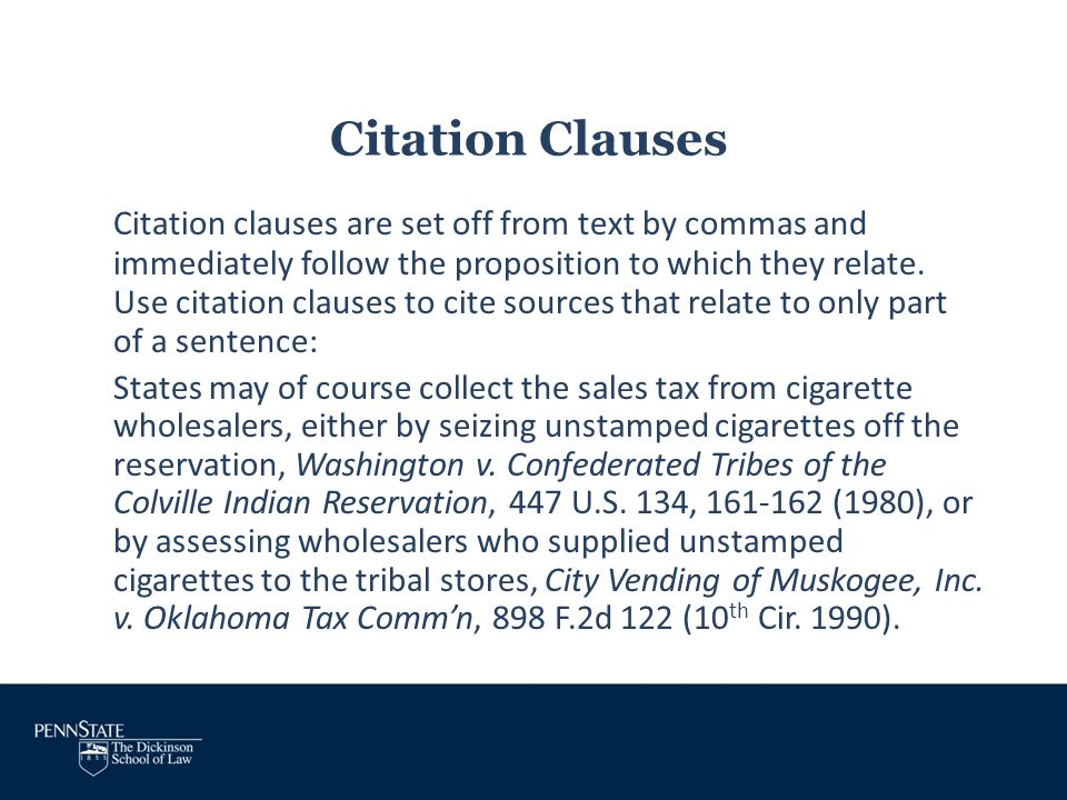Citation Clauses Citation clauses are set off from text by commas and immediately follow the proposition to which they relate. Use citation clauses to