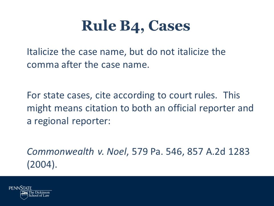 Rule B4, Cases Italicize the case name, but do not italicize the comma after the case name. For state cases, cite according to court rules. This might