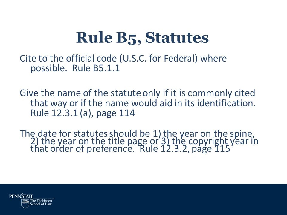 Rule B5, Statutes Cite to the official code (U.S.C. for Federal) where possible. Rule B5.1.1 Give the name of the statute only if it is commonly cited