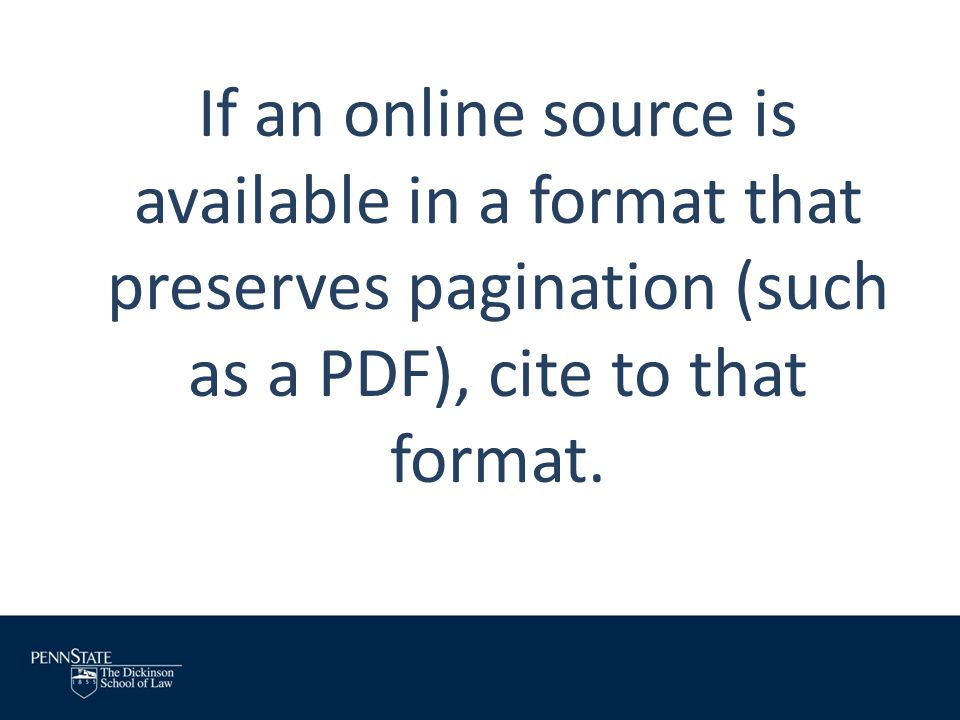 If an online source is available in a format that preserves pagination (such as a PDF), cite to that format.