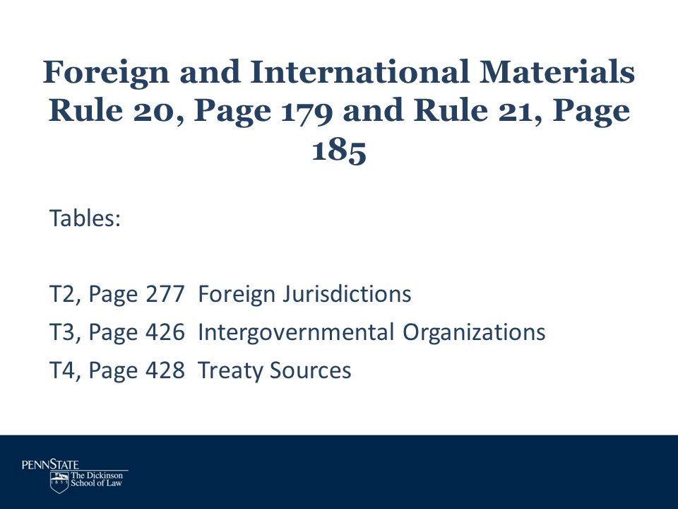 Foreign and International Materials Rule 20, Page 179 and Rule 21, Page 185 Tables: T2, Page 277 Foreign Jurisdictions T3, Page 426 Intergovernmental