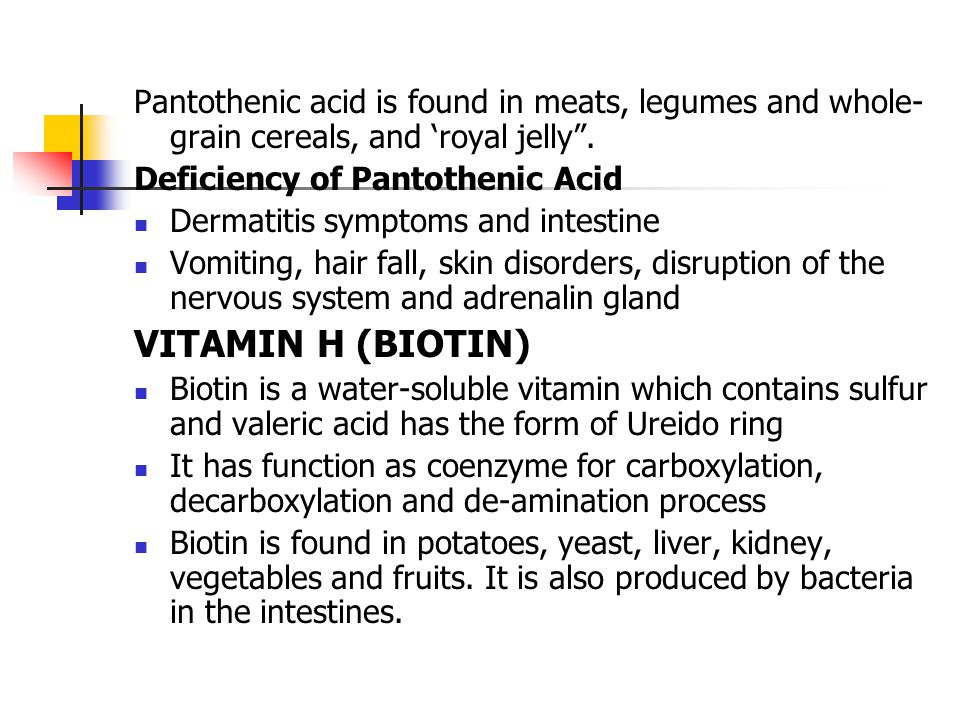 Pantothenic acid is found in meats, legumes and whole- grain cereals, and 'royal jelly .