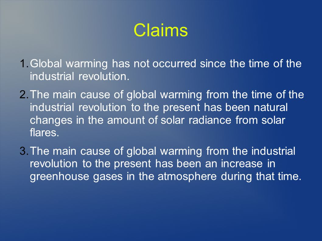 Claims 1.Global warming has not occurred since the time of the industrial revolution.