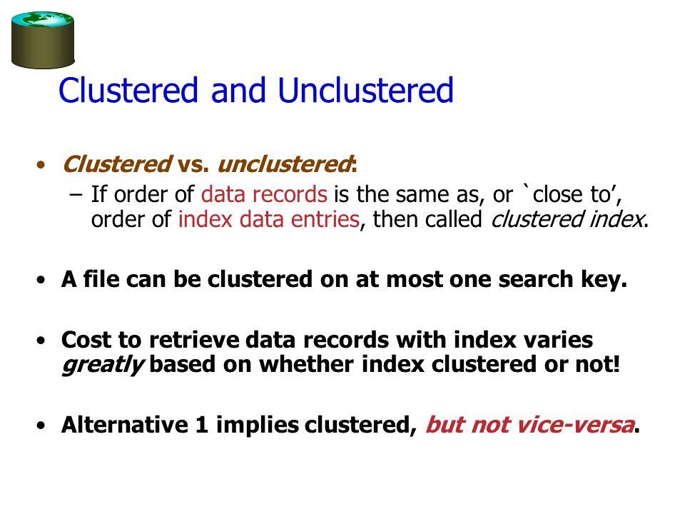 Clustered and Unclustered Clustered vs.