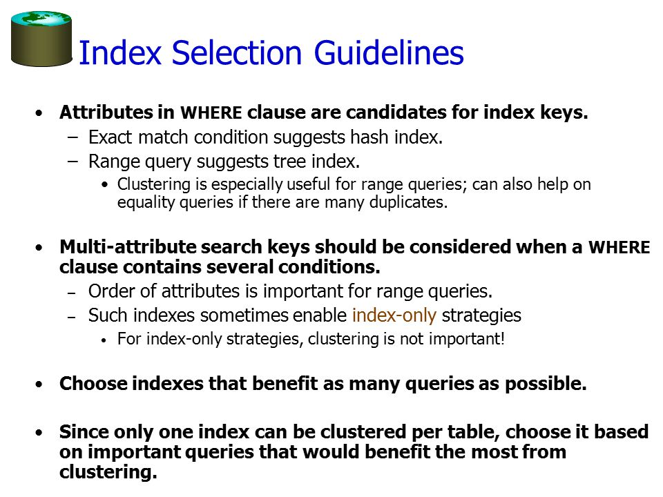 Index Selection Guidelines Attributes in WHERE clause are candidates for index keys.