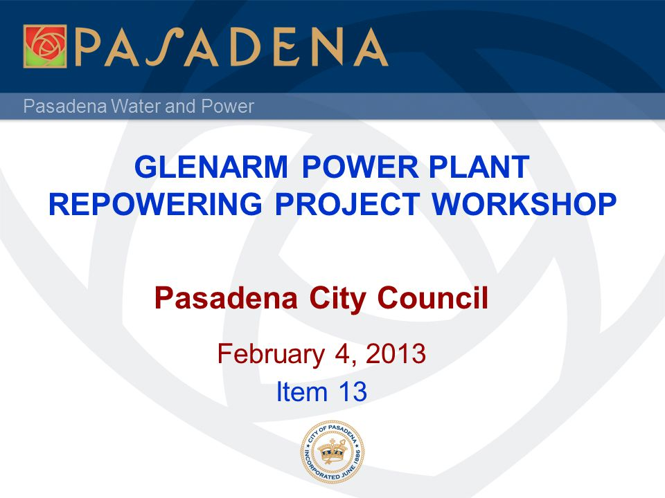Pasadena Water and Power Glenarm Repowering Project Build a new combined cycle electric generation unit (68 MW net, 71 MW gross) Decommission existing B3 electric generation unit (65 MW net, 71 MW gross) Close State Street cul-de-sac off of Fair Oaks Avenue Construct control room, instrument shop and offices Modify existing Pump Building as Maintenance shop 2