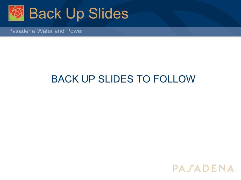 Pasadena Water and Power Back Up Slides BACK UP SLIDES TO FOLLOW