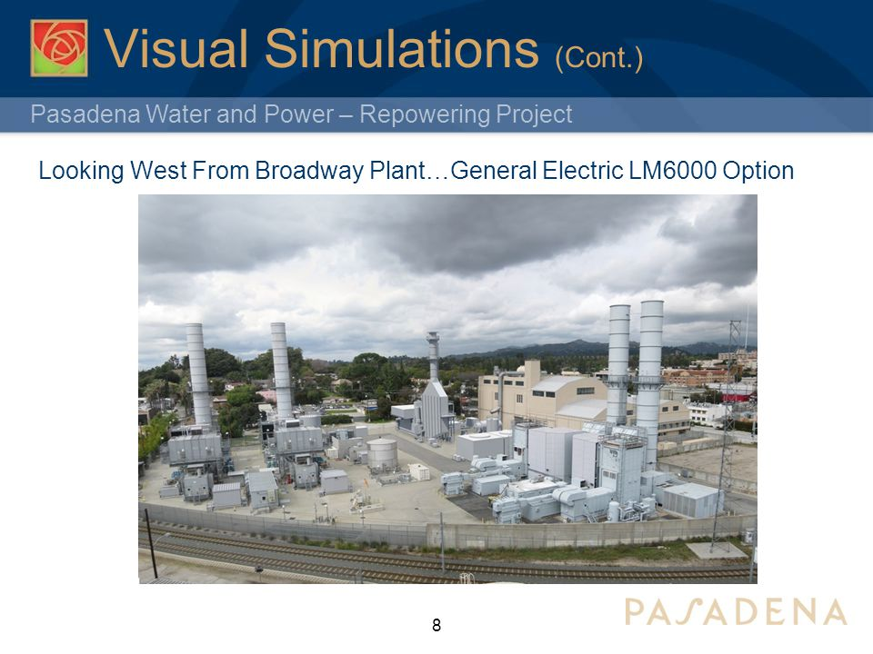 Pasadena Water and Power – Repowering Project 8 Visual Simulations (Cont.) Looking West From Broadway Plant…General Electric LM6000 Option