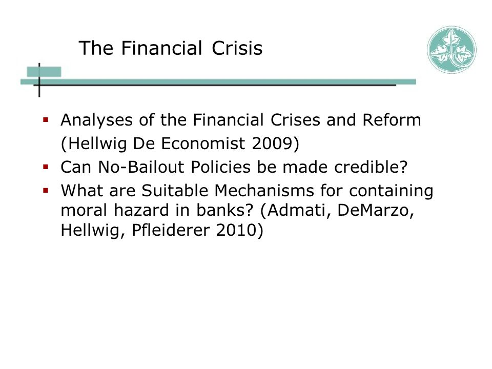 The Financial Crisis  Analyses of the Financial Crises and Reform (Hellwig De Economist 2009)  Can No-Bailout Policies be made credible.