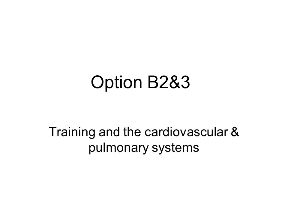 Option B2&3 Training and the cardiovascular & pulmonary systems