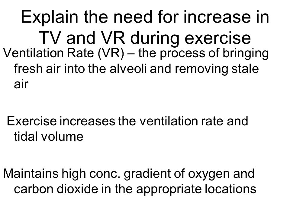 Effects of training on ventilation cont'd Training involves repeating exercises that bring the body into a desired state of fitness It reduces ventilation rate at rest due to increased efficiency of oxygen absorption and carbon dioxide excretion