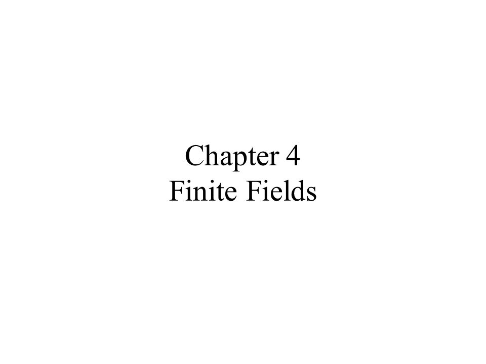 Chapter 4 Finite Fields