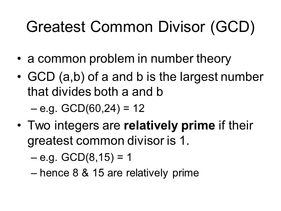 Greatest Common Divisor (GCD) a common problem in number theory GCD (a,b) of a and b is the largest number that divides both a and b –e.g.