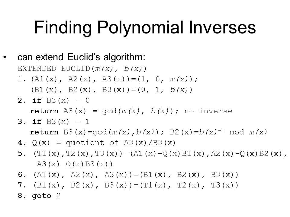 Finding Polynomial Inverses can extend Euclid's algorithm: EXTENDED EUCLID(m(x), b(x)) 1.(A1(x), A2(x), A3(x))=(1, 0, m(x)); (B1(x), B2(x), B3(x))=(0, 1, b(x)) 2.