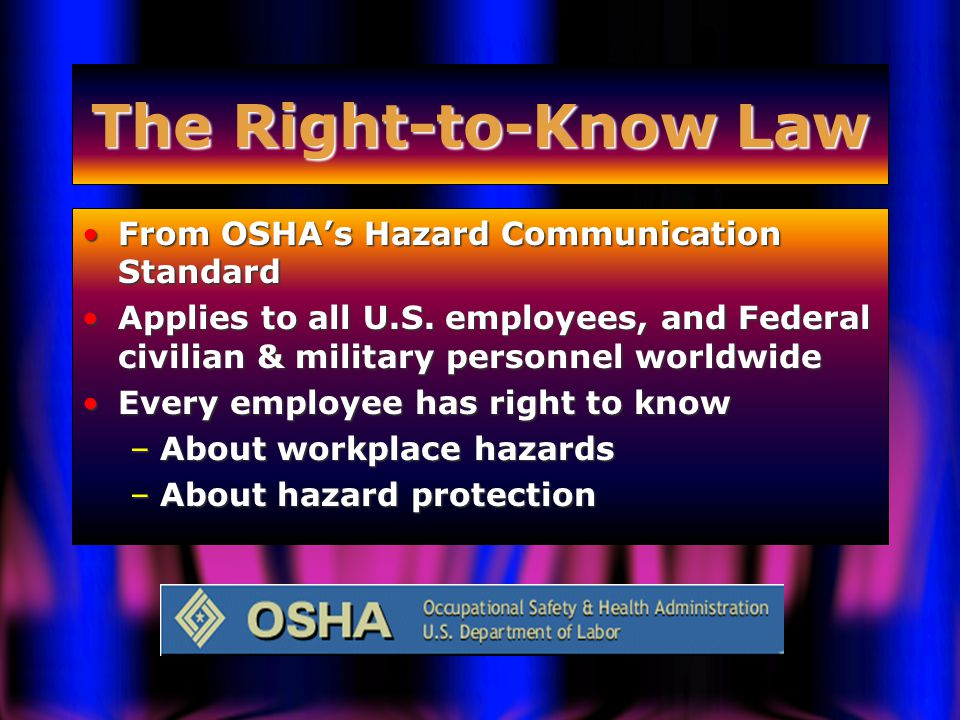 The Right-to-Know Law From OSHA's Hazard Communication StandardFrom OSHA's Hazard Communication Standard Applies to all U.S.