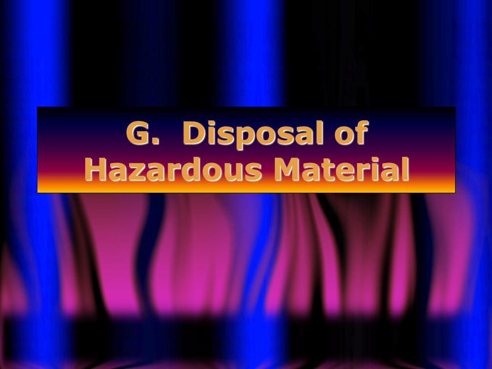 G. Disposal of Hazardous Material