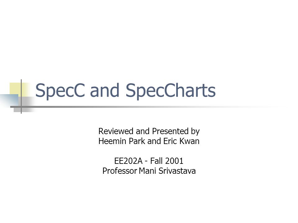 Overview Current problems in embedded systems development The solution – SpecC / SpecCharts Key feature: Program State Machine Highlight of SpecC Conclusion Questions
