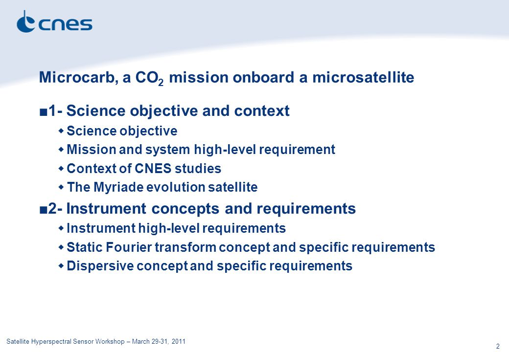 Satellite Hyperspectral Sensor Workshop – March 29-31, 2011 2 Microcarb, a CO 2 mission onboard a microsatellite ■1- Science objective and context  S