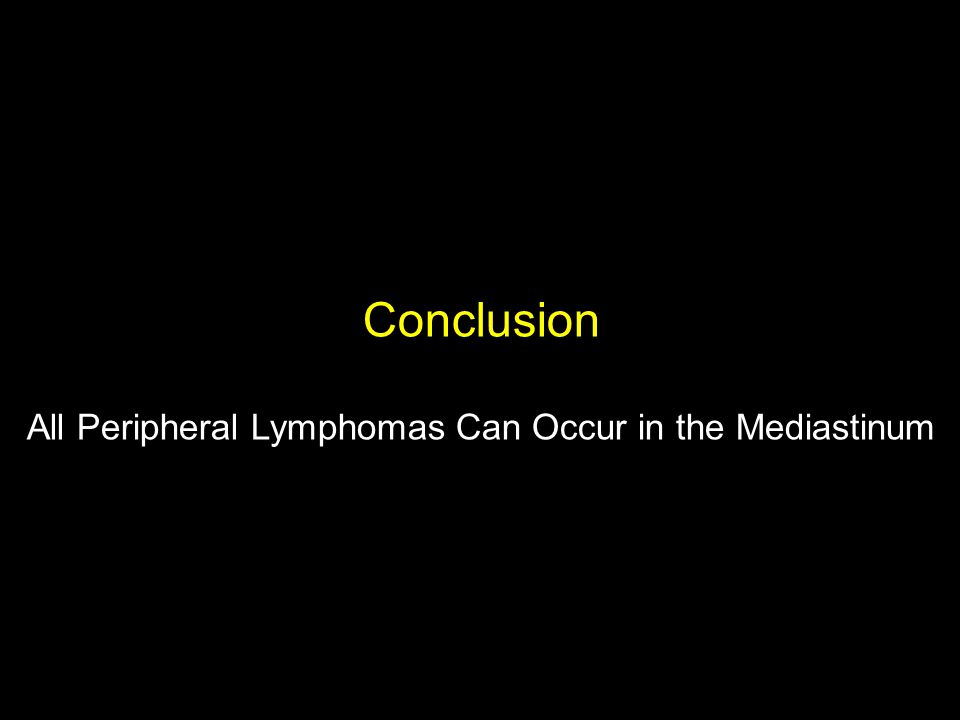 Conclusion All Peripheral Lymphomas Can Occur in the Mediastinum